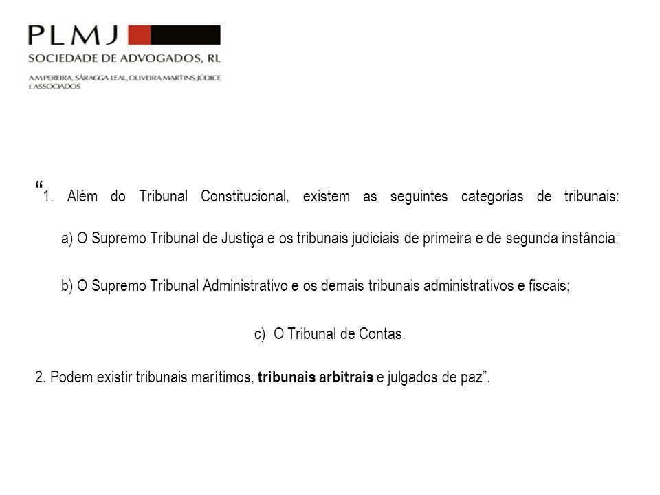 1. Além do Tribunal Constitucional, existem as seguintes categorias de tribunais: a) O Supremo Tribunal de Justiça e os tribunais judiciais de primeir