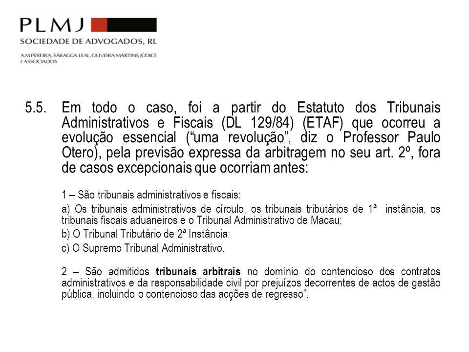 5.5.Em todo o caso, foi a partir do Estatuto dos Tribunais Administrativos e Fiscais (DL 129/84) (ETAF) que ocorreu a evolução essencial (uma revoluçã