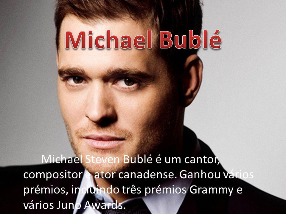 Michael Steven Bublé é um cantor, compositor e ator canadense. Ganhou vários prémios, incluindo três prémios Grammy e vários Juno Awards.