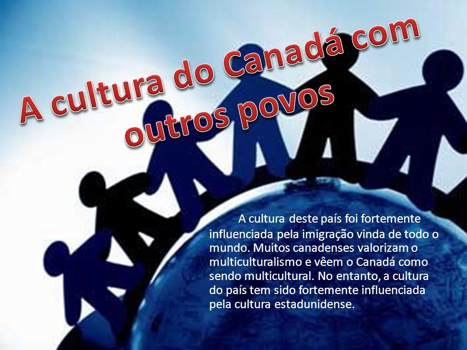 A cultura deste país foi fortemente influenciada pela imigração vinda de todo o mundo. Muitos canadenses valorizam o multiculturalismo e vêem o Canadá