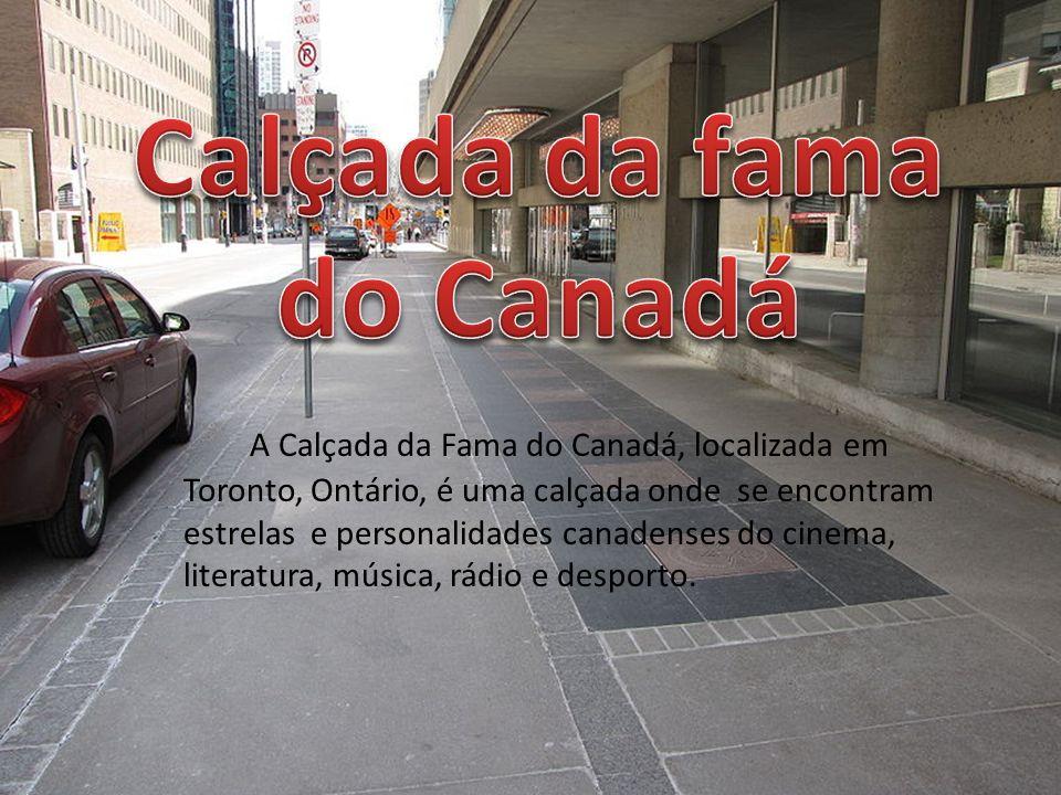 A Calçada da Fama do Canadá, localizada em Toronto, Ontário, é uma calçada onde se encontram estrelas e personalidades canadenses do cinema, literatur