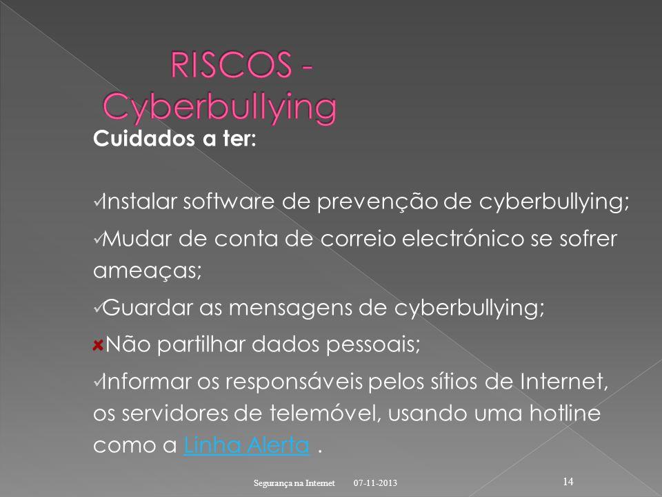 Cuidados a ter: Instalar software de prevenção de cyberbullying; Mudar de conta de correio electrónico se sofrer ameaças; Guardar as mensagens de cybe