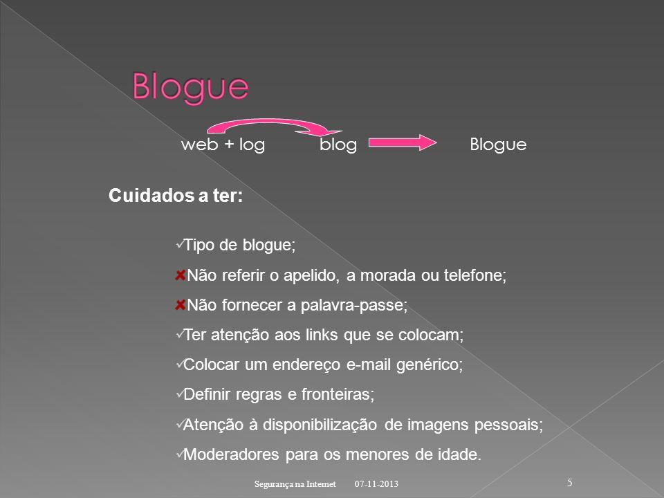 web + log blog Blogue 07-11-2013 Segurança na Internet 5 Cuidados a ter: Tipo de blogue; Não referir o apelido, a morada ou telefone; Não fornecer a p