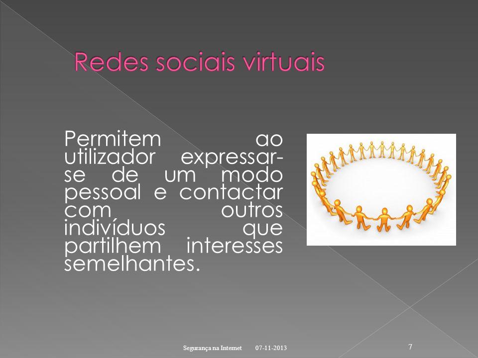 Permitem ao utilizador expressar- se de um modo pessoal e contactar com outros indivíduos que partilhem interesses semelhantes. 07-11-2013 Segurança n