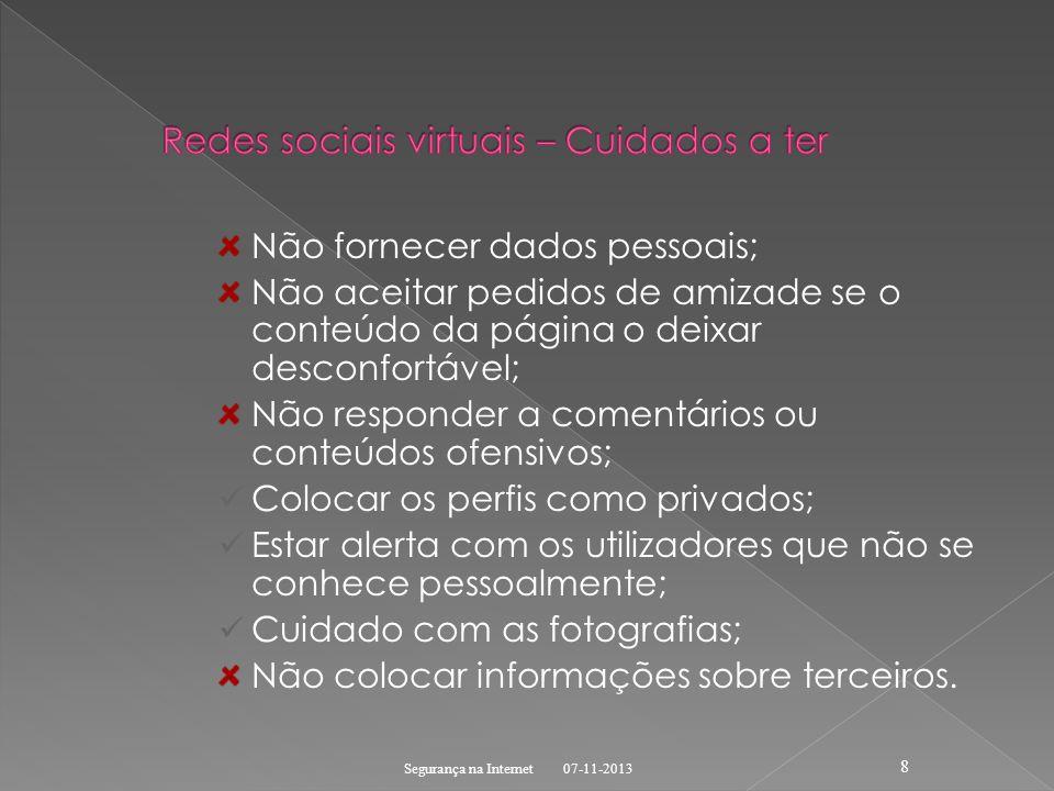 Não fornecer dados pessoais; Não aceitar pedidos de amizade se o conteúdo da página o deixar desconfortável; Não responder a comentários ou conteúdos