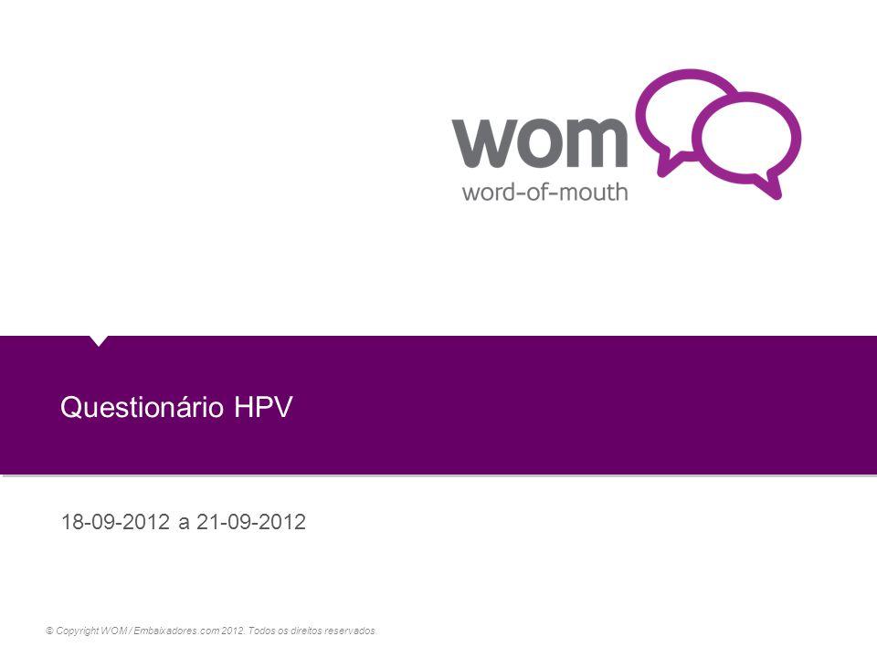 © Copyright WOM / Embaixadores.com 2012. Todos os direitos reservados. Questionário HPV 18-09-2012 a 21-09-2012