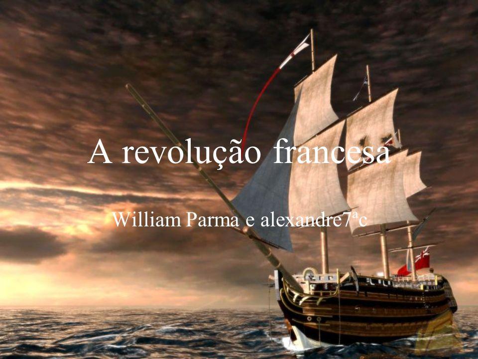 A revolução francesa William Parma e alexandre7ªc