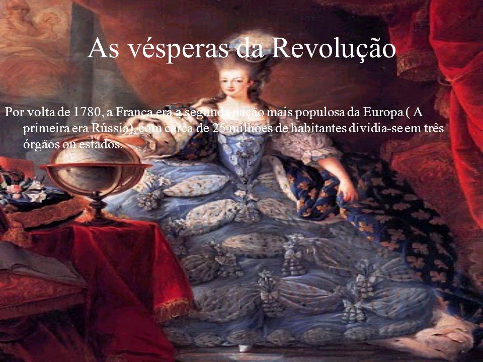 As vésperas da Revolução Por volta de 1780, a França era a segunda nação mais populosa da Europa ( A primeira era Rússia), com cerca de 25 milhões de