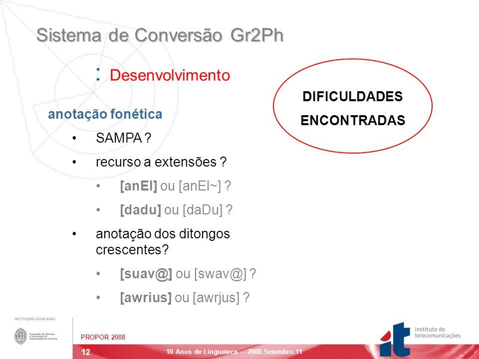 12 PROPOR 2008 10 Anos de Linguateca – 2008.Setembro.11 Sistema de Conversão Gr2Ph anotação fonética SAMPA .