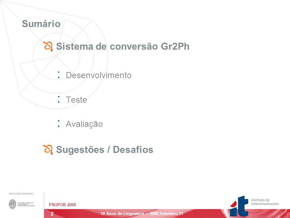 13 PROPOR 2008 10 Anos de Linguateca – 2008.Setembro.11 Sumário Ô Sistema de Conversão Gr2Ph : Desenvolvimento : Teste : Avaliação VALIDAÇÃO DO SISTEMA