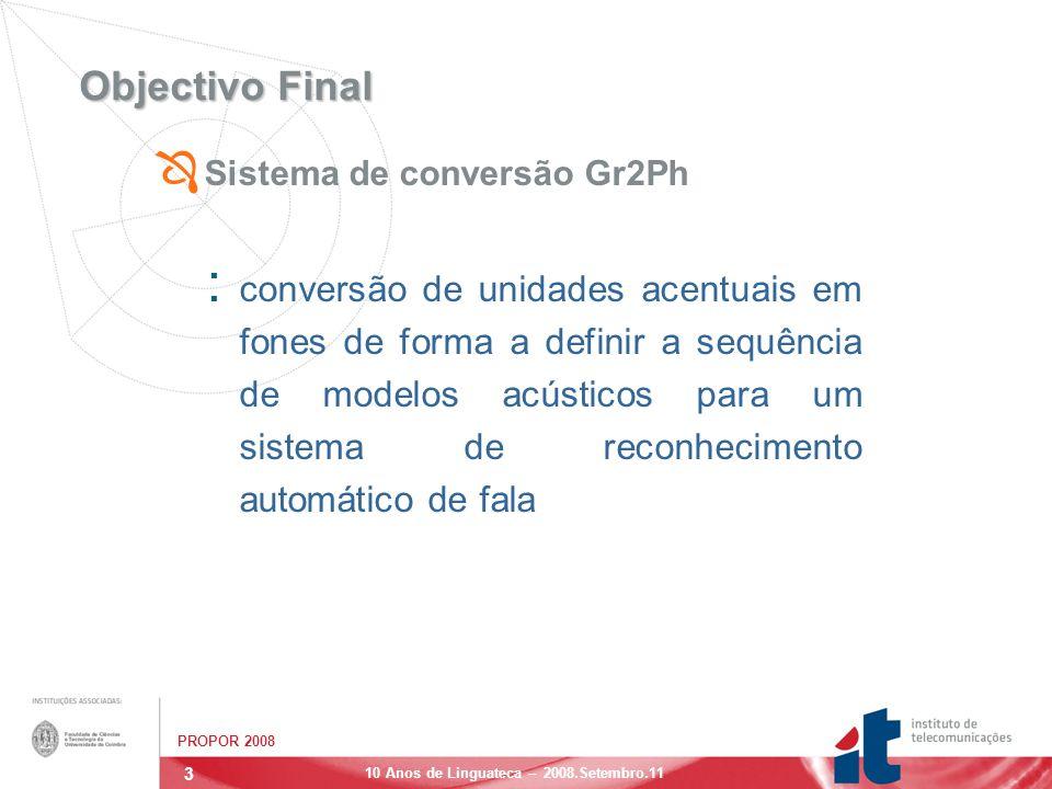 4 PROPOR 2008 10 Anos de Linguateca – 2008.Setembro.11 Sumário Ô Sistema de Conversão Gr2Ph : Desenvolvimento : Teste : Avaliação