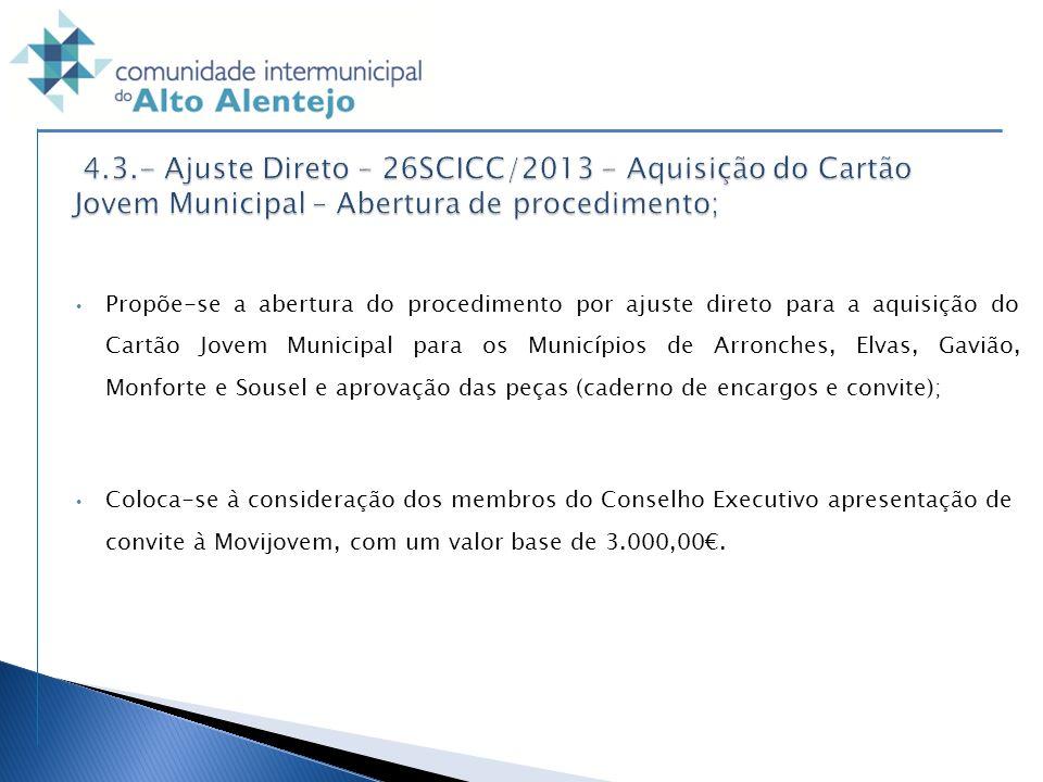 Propõe-se a abertura do procedimento por ajuste direto para a aquisição do Cartão Jovem Municipal para os Municípios de Arronches, Elvas, Gavião, Monf