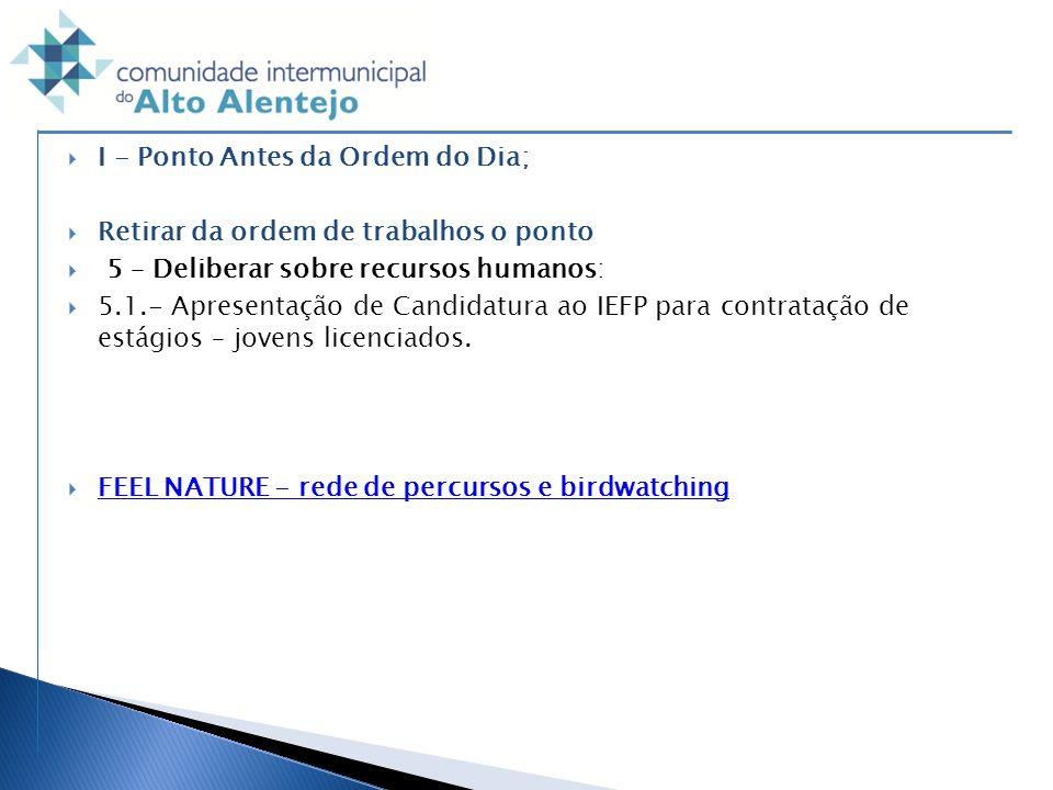 I - Ponto Antes da Ordem do Dia; Retirar da ordem de trabalhos o ponto 5 – Deliberar sobre recursos humanos: 5.1.- Apresentação de Candidatura ao IEFP