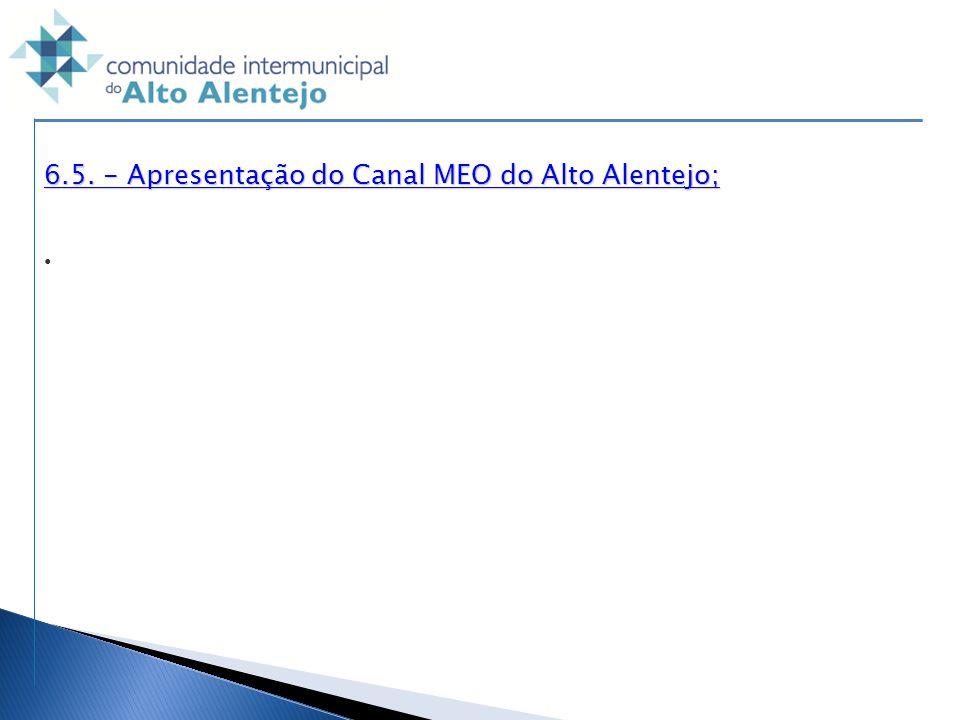 6.5. - Apresentação do Canal MEO do Alto Alentejo; 6.5. - Apresentação do Canal MEO do Alto Alentejo;