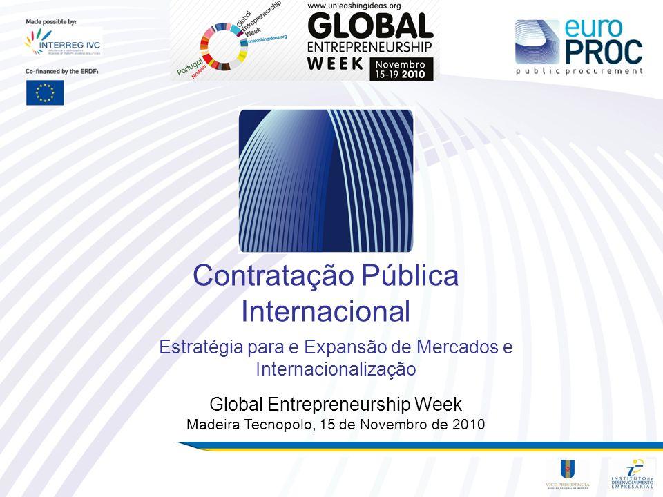 Contratação Pública Internacional Estratégia para e Expansão de Mercados e Internacionalização Global Entrepreneurship Week Madeira Tecnopolo, 15 de N