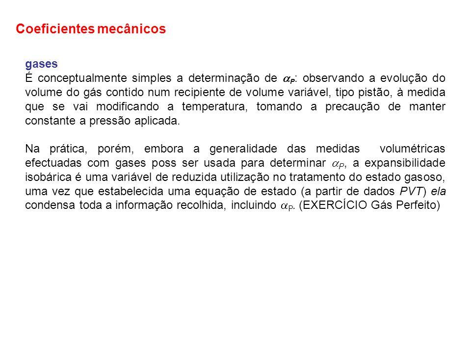 gases É conceptualmente simples a determinação de P : observando a evolução do volume do gás contido num recipiente de volume variável, tipo pistão, à