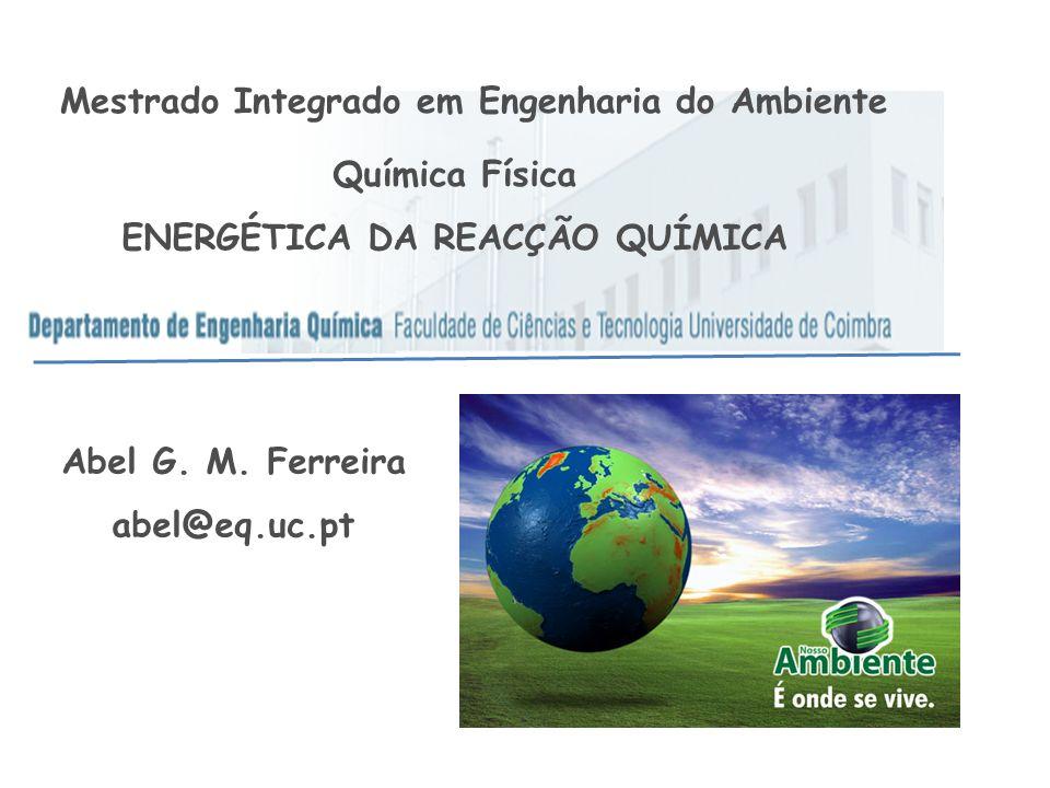 Mestrado Integrado em Engenharia do Ambiente Química Física ENERGÉTICA DA REACÇÃO QUÍMICA Abel G. M. Ferreira abel@eq.uc.pt
