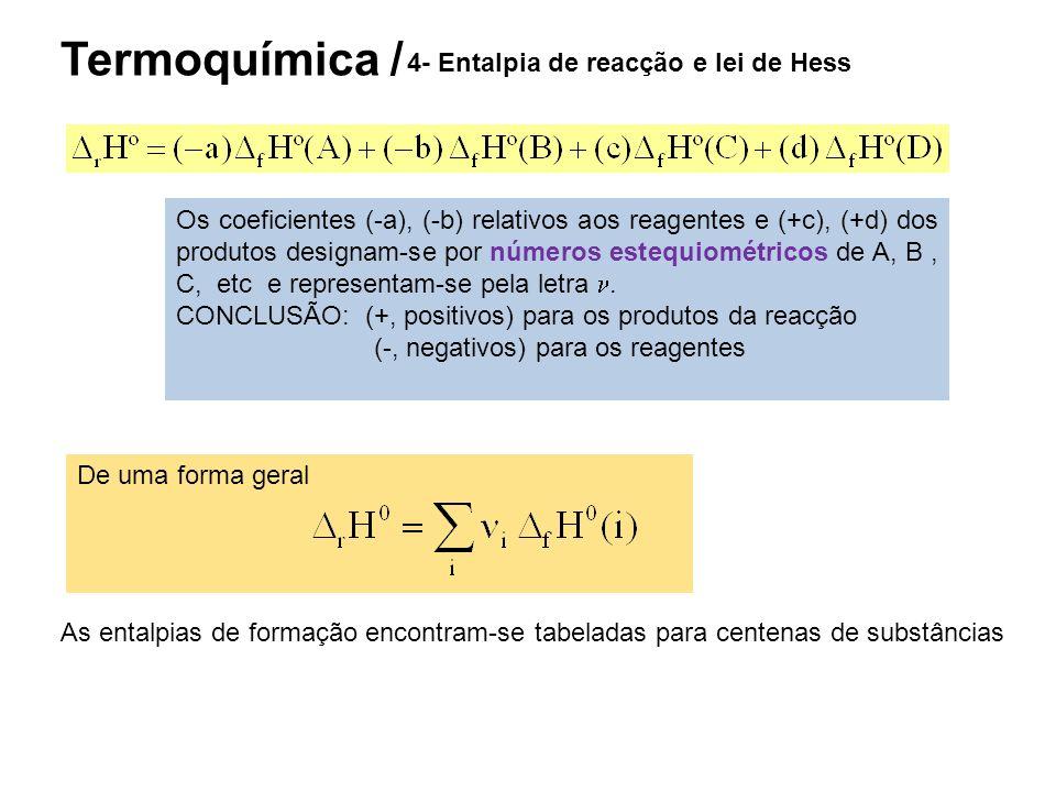 Termoquímica / 4- Entalpia de reacção e lei de Hess Os coeficientes (-a), (-b) relativos aos reagentes e (+c), (+d) dos produtos designam-se por númer