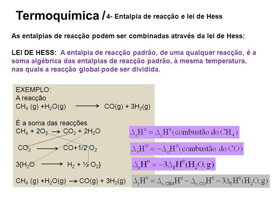 Termoquímica / 4- Entalpia de reacção e lei de Hess As entalpias de reacção podem ser combinadas através da lei de Hess: LEI DE HESS: A entalpia de re