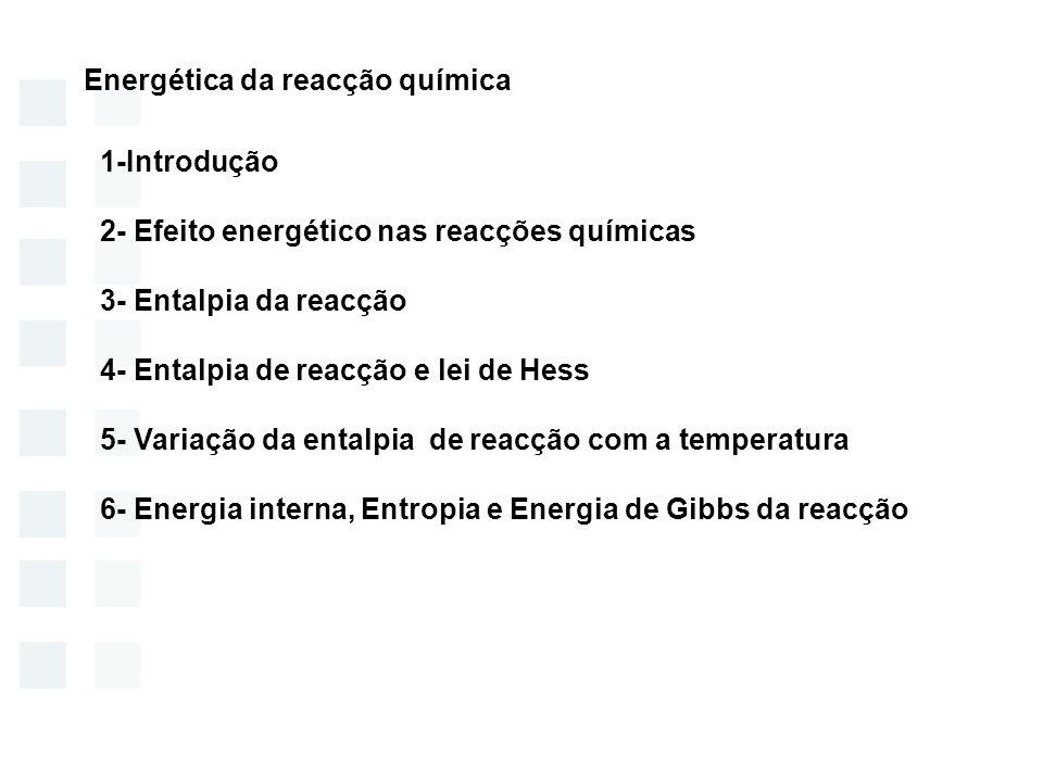 1-Introdução 2- Efeito energético nas reacções químicas 3- Entalpia da reacção 4- Entalpia de reacção e lei de Hess 5- Variação da entalpia de reacção