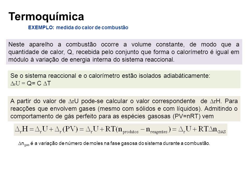 A partir do valor de r U pode-se calcular o valor correspondente de r H. Para reacções que envolvem gases (mesmo com sólidos e com líquidos). Admitind