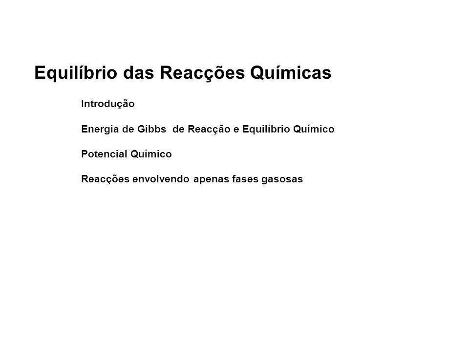 Equilíbrio das Reacções Químicas Introdução Energia de Gibbs de Reacção e Equilíbrio Químico Potencial Químico Reacções envolvendo apenas fases gasosa