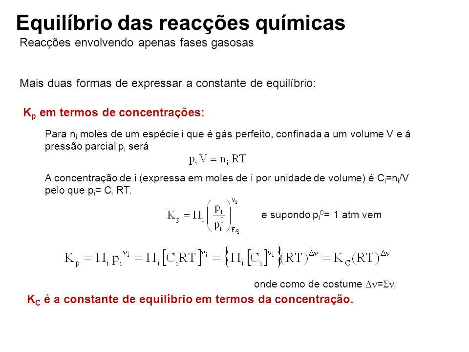 Reacções envolvendo apenas fases gasosas Mais duas formas de expressar a constante de equilíbrio: K p em termos de concentrações: Para n i moles de um