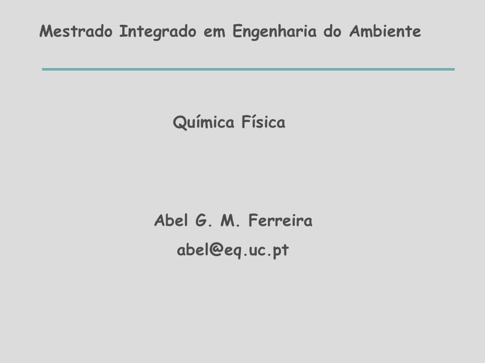 Mestrado Integrado em Engenharia do Ambiente Química Física Abel G. M. Ferreira abel@eq.uc.pt