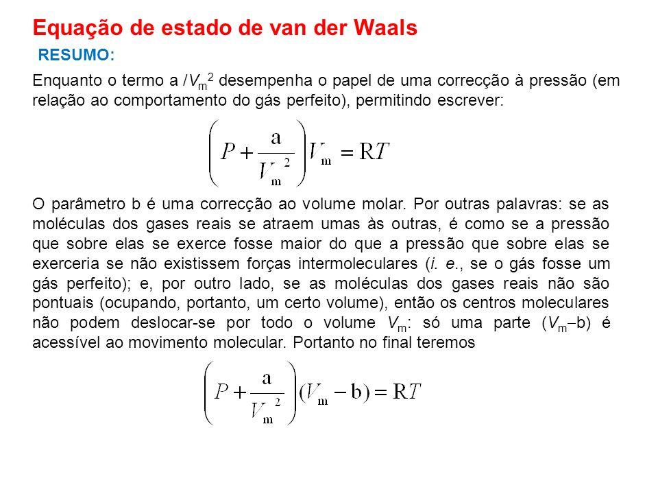 Enquanto o termo a /V m 2 desempenha o papel de uma correcção à pressão (em relação ao comportamento do gás perfeito), permitindo escrever: Equação de