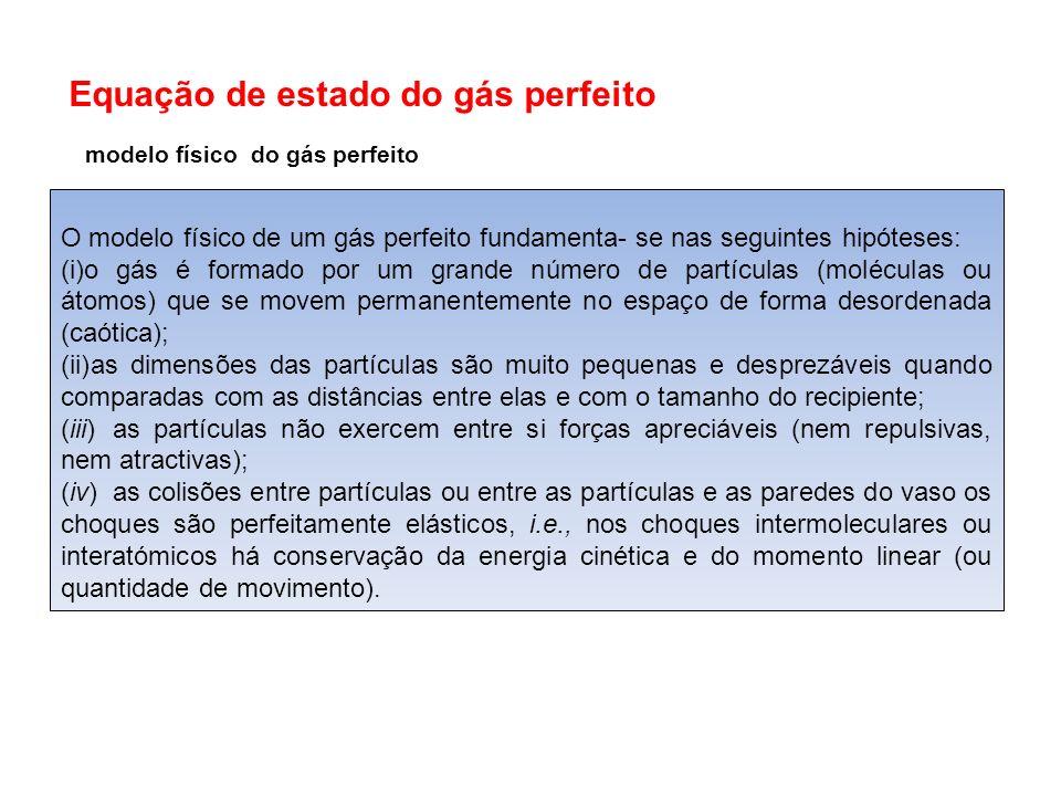 Equação de estado do gás perfeito modelo físico do gás perfeito O modelo físico de um gás perfeito fundamenta- se nas seguintes hipóteses: (i)o gás é