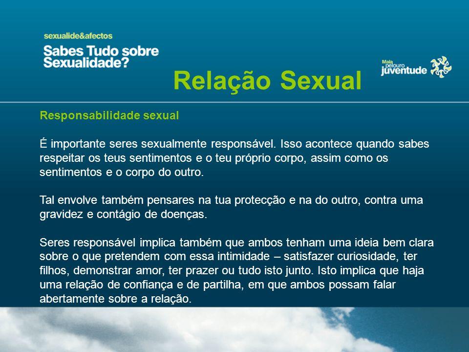 Responsabilidade sexual É importante seres sexualmente responsável. Isso acontece quando sabes respeitar os teus sentimentos e o teu próprio corpo, as