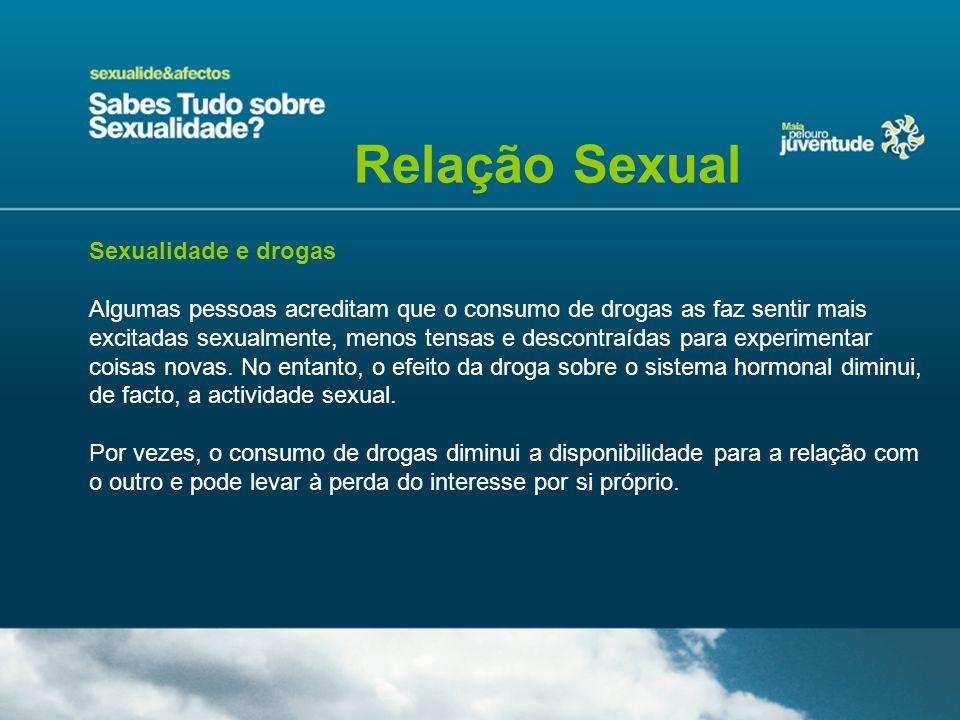 Sexualidade e drogas Algumas pessoas acreditam que o consumo de drogas as faz sentir mais excitadas sexualmente, menos tensas e descontraídas para exp
