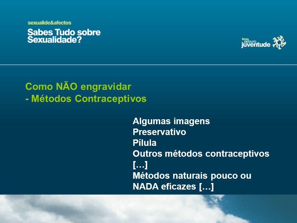 Como NÃO engravidar - Métodos Contraceptivos Algumas imagens Preservativo Pílula Outros métodos contraceptivos […] Métodos naturais pouco ou NADA efic