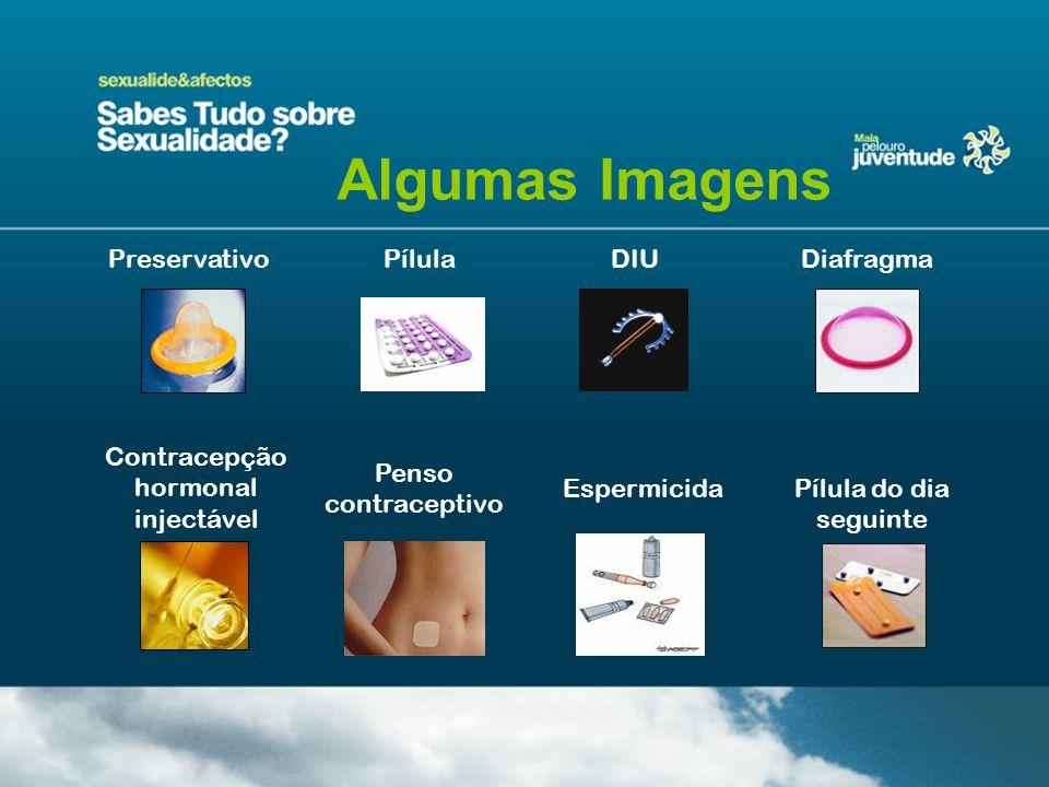 PreservativoPílula Contracepção hormonal injectável Penso contraceptivo DIUDiafragma EspermicidaPílula do dia seguinte Algumas Imagens