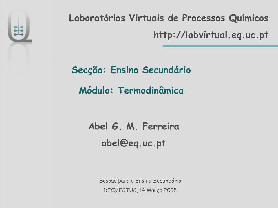 Laboratórios Virtuais de Processos Químicos http://labvirtual.eq.uc.pt Secção: Ensino Secundário Módulo: Termodinâmica Sessão para o Ensino Secundário