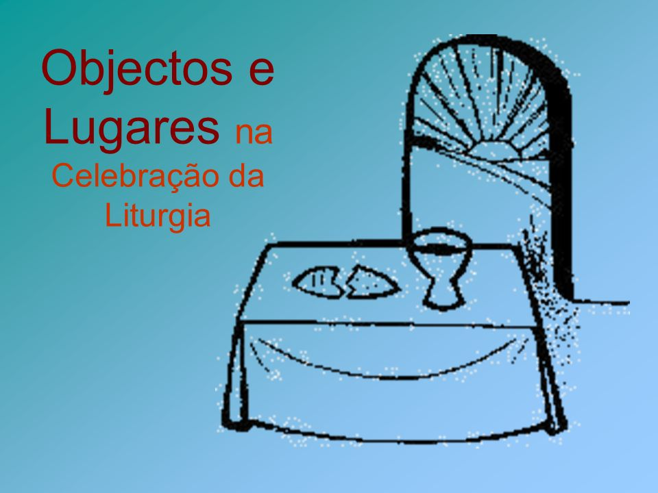 Celebração da Liturgia Vasos sagrados Outros objectos sagrados Panos de Altar Vestes litúrgicas Outros objectos do culto Livros litúrgicos Espaços sagrados