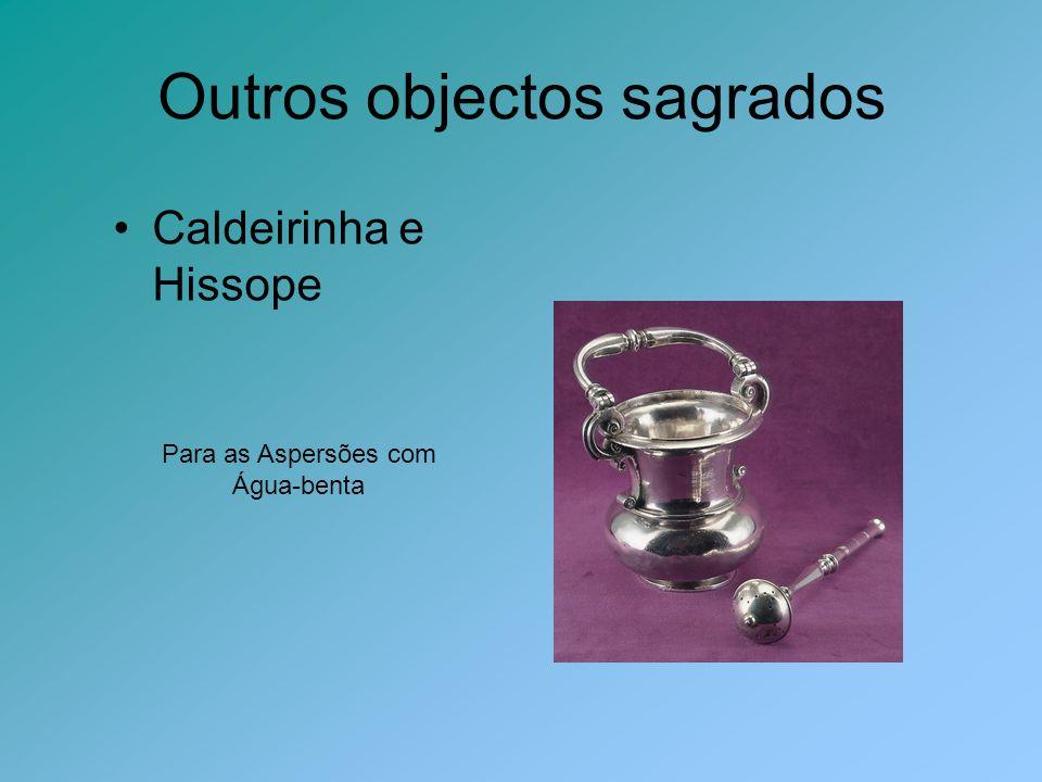 Outros objectos sagrados Caldeirinha e Hissope Para as Aspersões com Água-benta