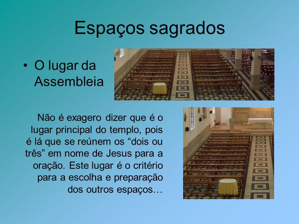 Espaços sagrados O lugar da Assembleia Não é exagero dizer que é o lugar principal do templo, pois é lá que se reúnem os dois ou três em nome de Jesus