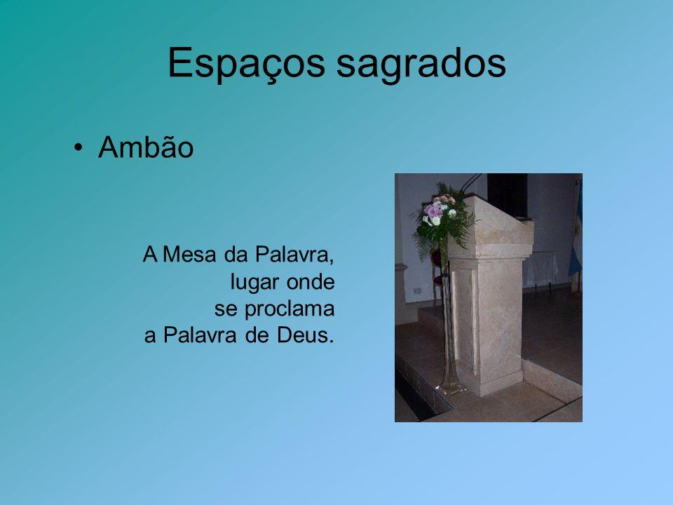Espaços sagrados Ambão A Mesa da Palavra, lugar onde se proclama a Palavra de Deus.