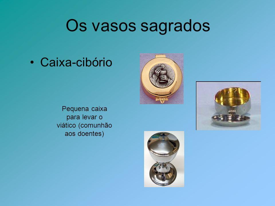 Os vasos sagrados Caixa-cibório Pequena caixa para levar o viático (comunhão aos doentes)