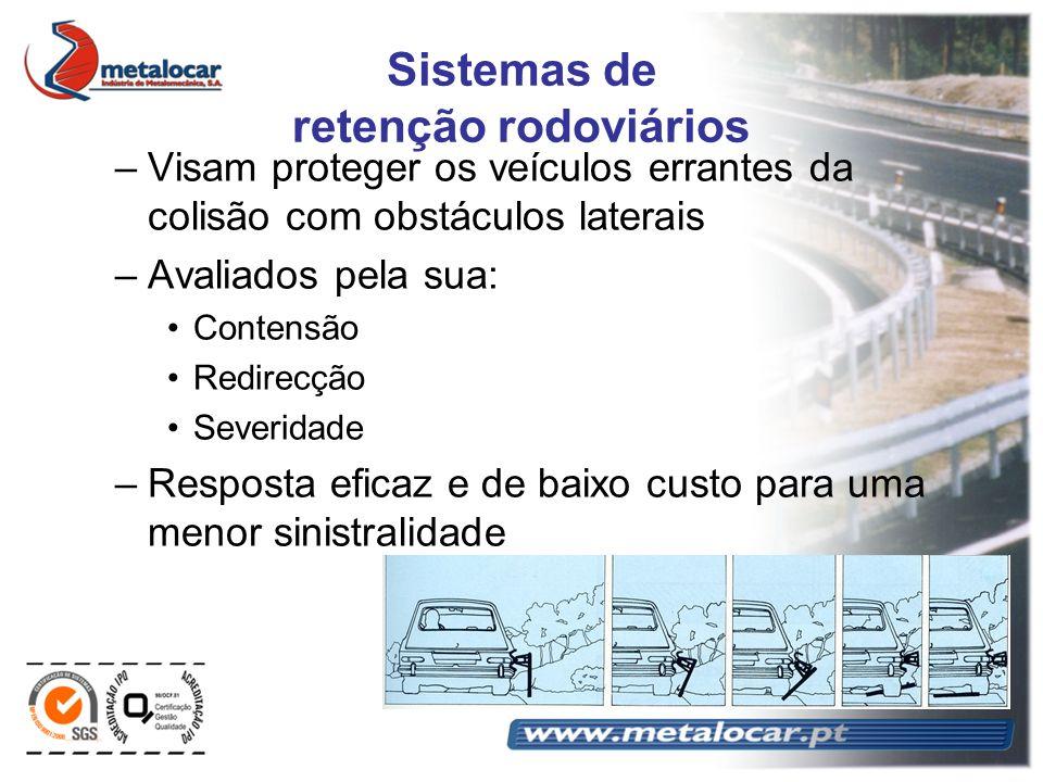 Sistemas de retenção rodoviários –Visam proteger os veículos errantes da colisão com obstáculos laterais –Avaliados pela sua: Contensão Redirecção Sev