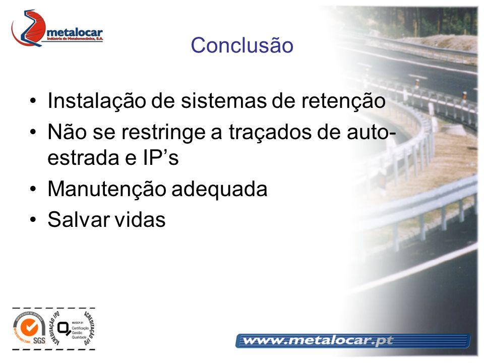 Conclusão Instalação de sistemas de retenção Não se restringe a traçados de auto- estrada e IPs Manutenção adequada Salvar vidas