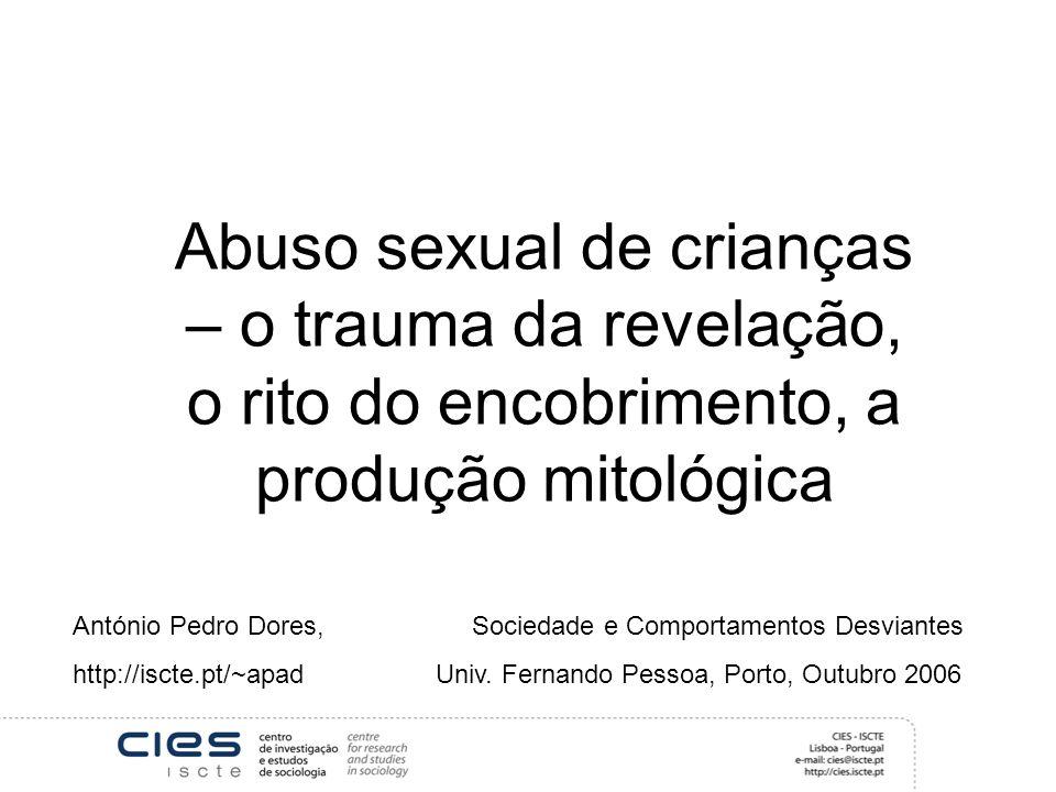 Abuso sexual de crianças – o trauma da revelação, o rito do encobrimento, a produção mitológica António Pedro Dores, Sociedade e Comportamentos Desvia