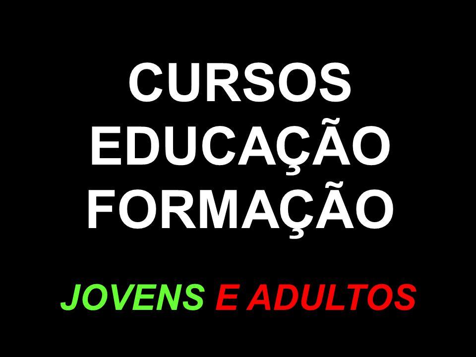 CURSOS EDUCAÇÃO FORMAÇÃO JOVENS E ADULTOS