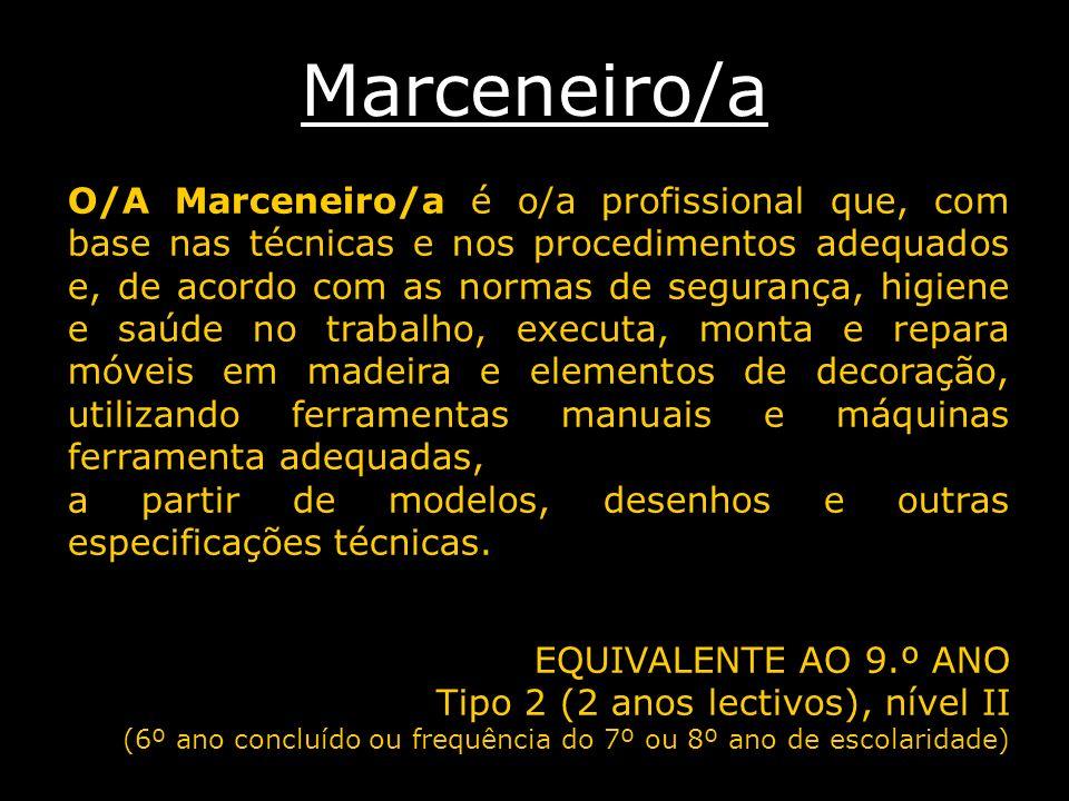 Marceneiro/a O/A Marceneiro/a é o/a profissional que, com base nas técnicas e nos procedimentos adequados e, de acordo com as normas de segurança, hig