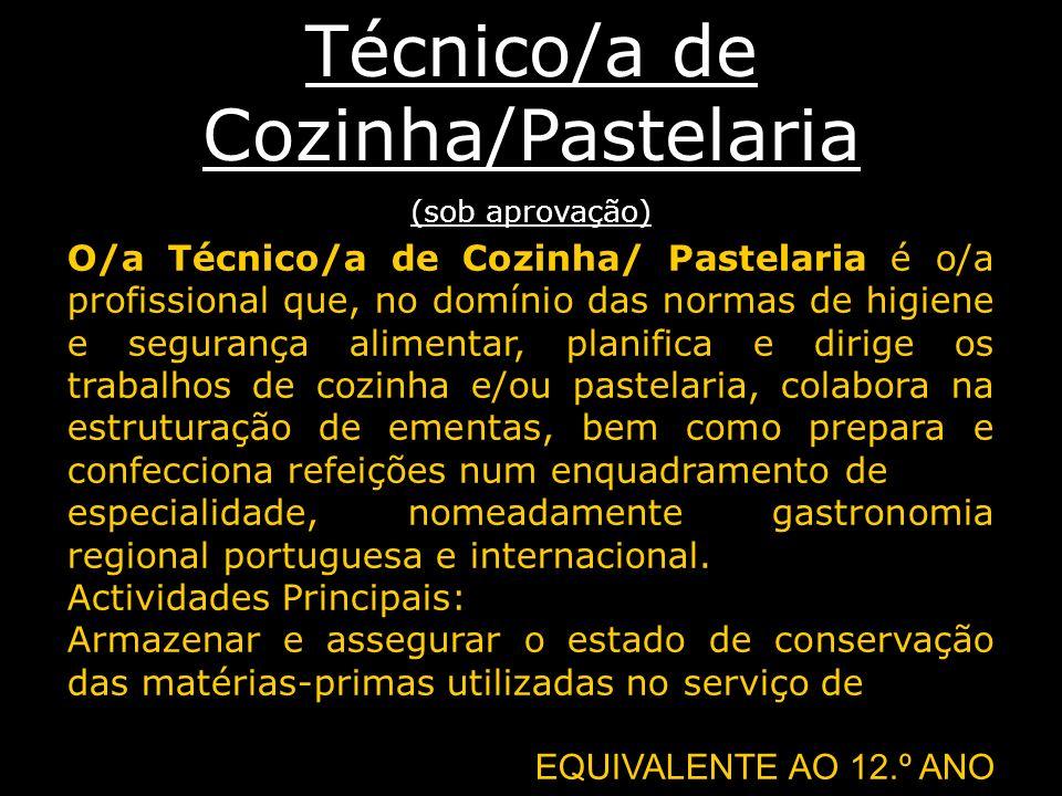 Técnico/a de Cozinha/Pastelaria (sob aprovação) O/a Técnico/a de Cozinha/ Pastelaria é o/a profissional que, no domínio das normas de higiene e segura