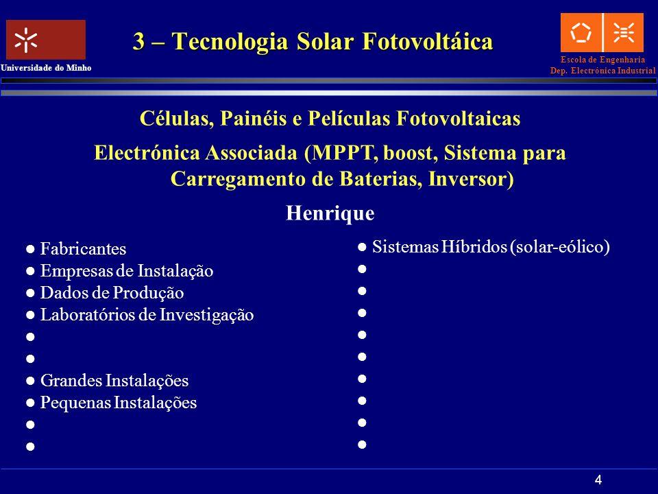 Escola de Engenharia Dep. Electrónica Industrial Universidade do Minho 4 3 – Tecnologia Solar Fotovoltáica Células, Painéis e Películas Fotovoltaicas