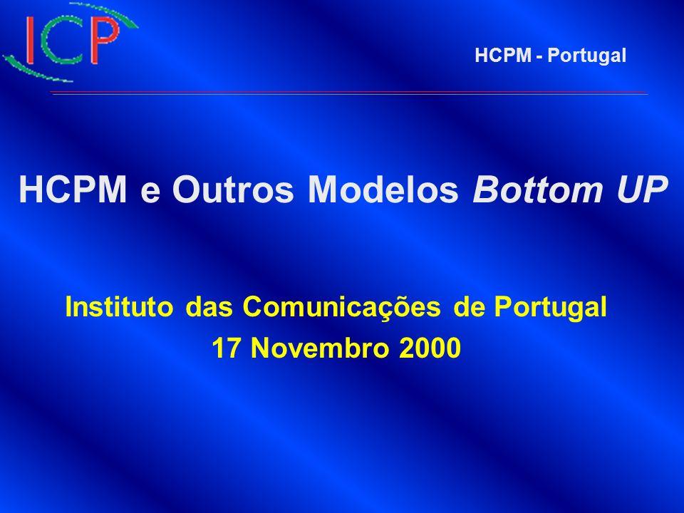 HCPM - Portugal HCPM e Outros Modelos Bottom UP Instituto das Comunicações de Portugal 17 Novembro 2000