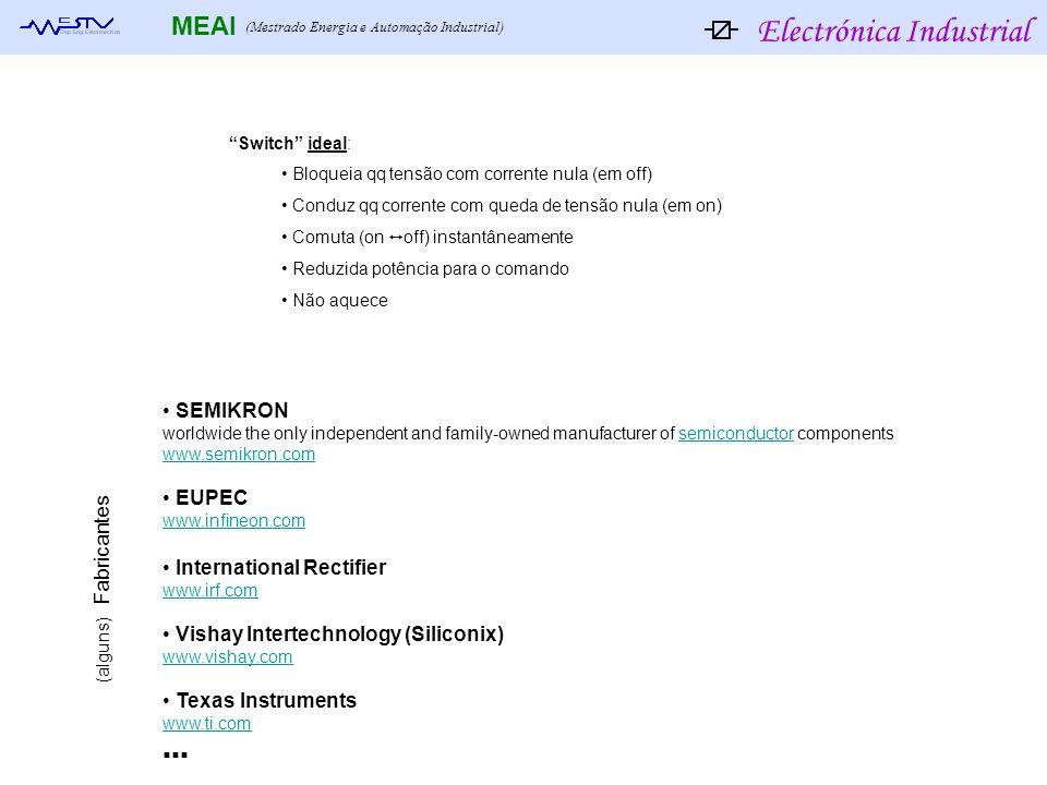 Electrónica Industrial MEAI (Mestrado Energia e Automação Industrial) Switch ideal: Bloqueia qq tensão com corrente nula (em off) Conduz qq corrente c