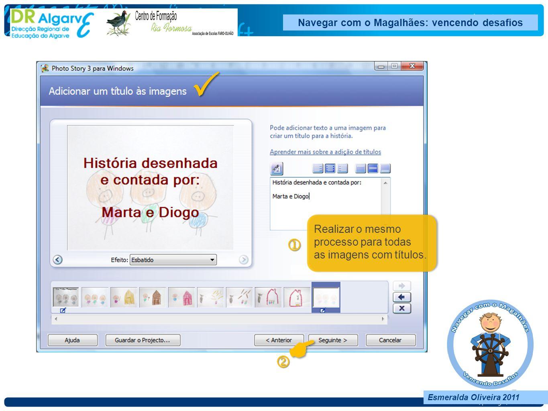 Esmeralda Oliveira 2011 Navegar com o Magalhães: vencendo desafios Esmeralda Oliveira 2011 Realizar o mesmo processo para todas as imagens com títulos.